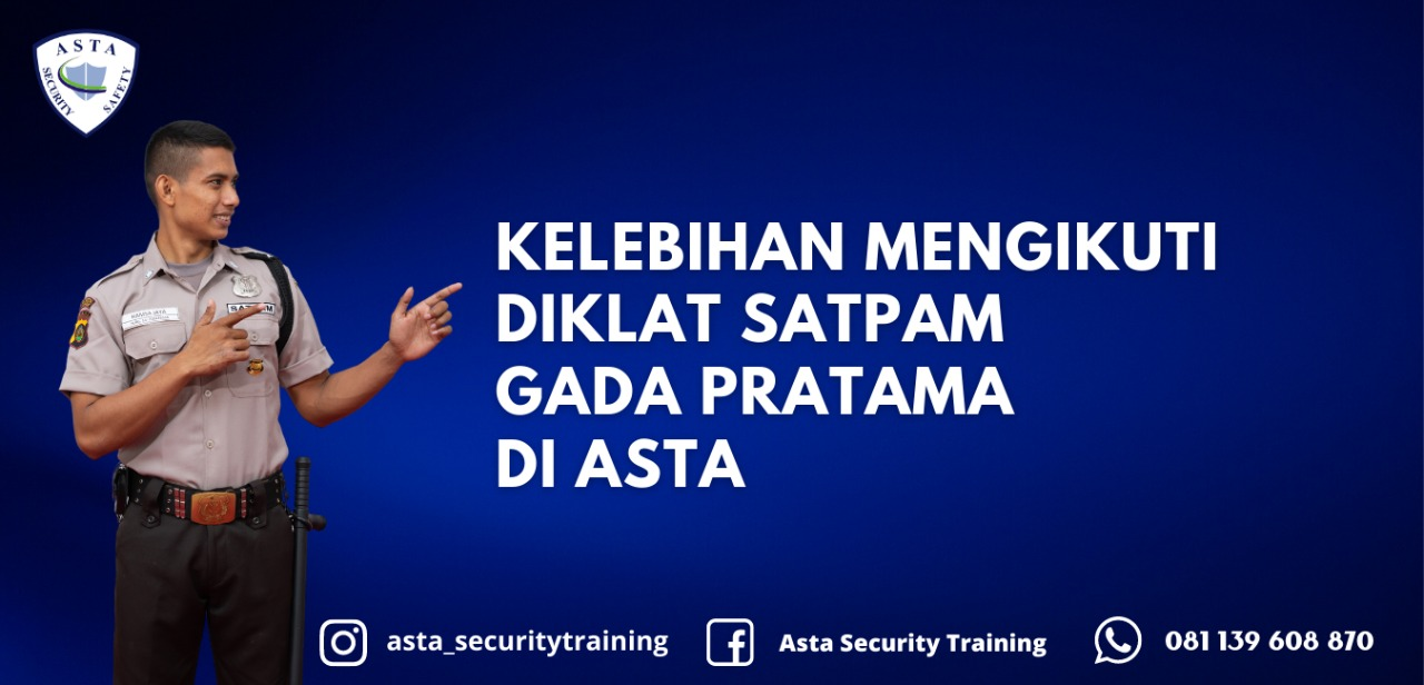 Kelebihan mengikuti diklat Satpam Gada Pratama di Asta Learning Center yang tidak akan didapatkan di tempat lain